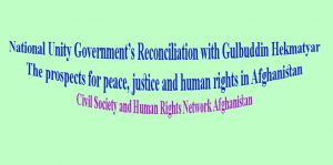 National Unity Government's Reconciliation with Gulbuddin Hekmatyar The prospects for peace, justice and human rights in Afghanistan Civil Society and Human Rights Network Afghanistan